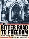 The Bitter Road to Freedom (MP3): A New History of the Liberation of Europe